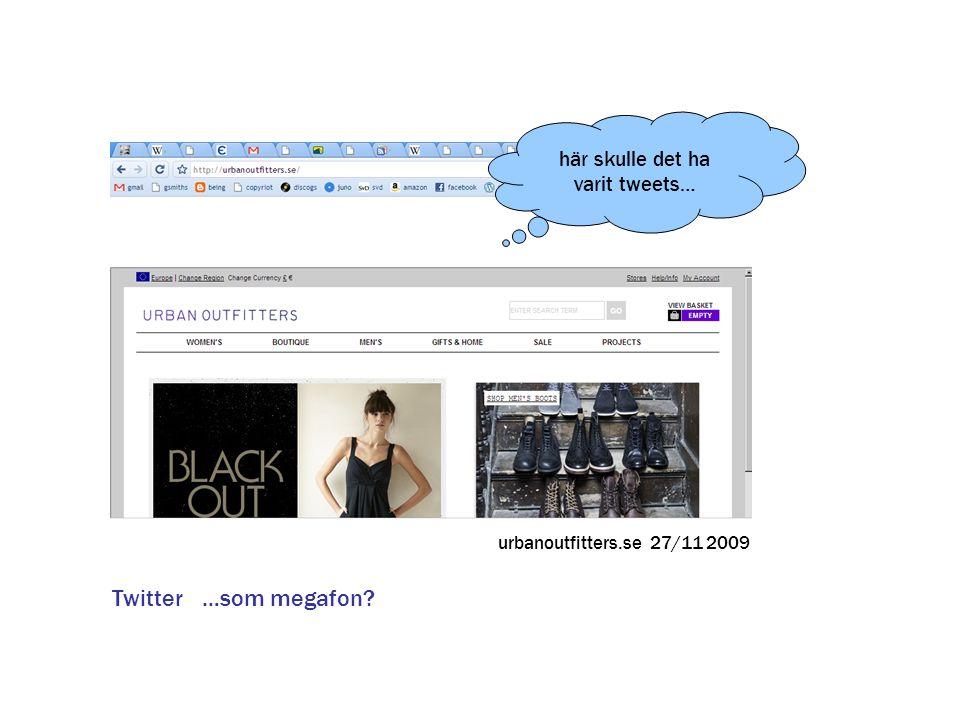 Twitter …som megafon? här skulle det ha varit tweets… urbanoutfitters.se 27/11 2009