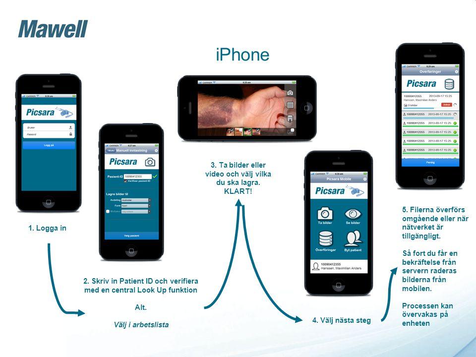 iPhone 1. Logga in 2. Skriv in Patient ID och verifiera med en central Look Up funktion Alt. Välj i arbetslista 3. Ta bilder eller video och välj vilk