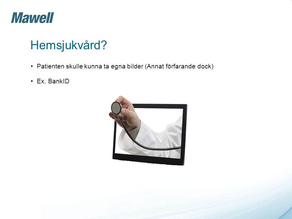 Hemsjukvård? •Patienten skulle kunna ta egna bilder (Annat förfarande dock) •Ex. BankID