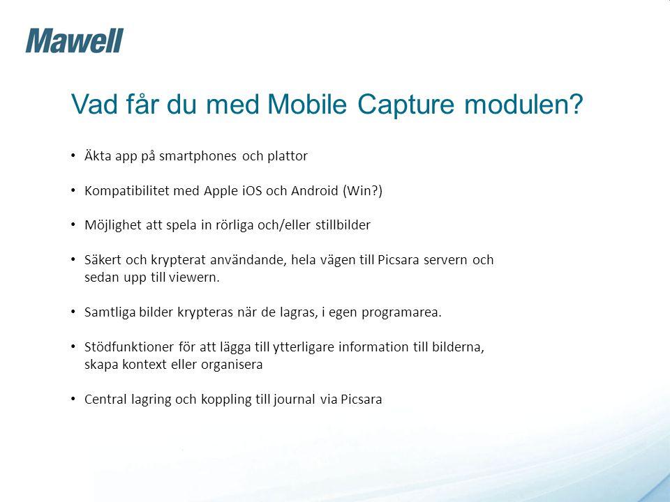 Vad får du med Mobile Capture modulen? • Äkta app på smartphones och plattor • Kompatibilitet med Apple iOS och Android (Win?) • Möjlighet att spela i
