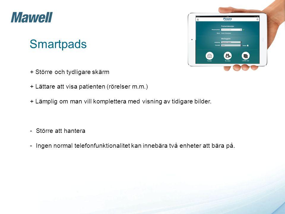 Smartpads + Större och tydligare skärm + Lättare att visa patienten (rörelser m.m.) + Lämplig om man vill komplettera med visning av tidigare bilder.
