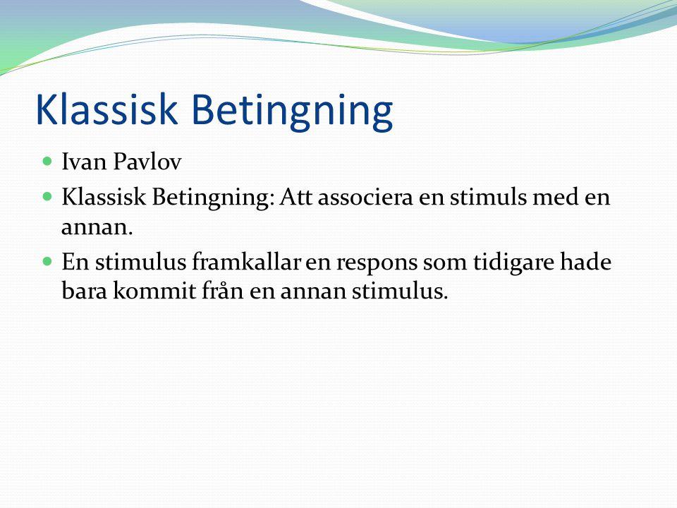 Klassisk Betingning  Ivan Pavlov  Klassisk Betingning: Att associera en stimuls med en annan.  En stimulus framkallar en respons som tidigare hade