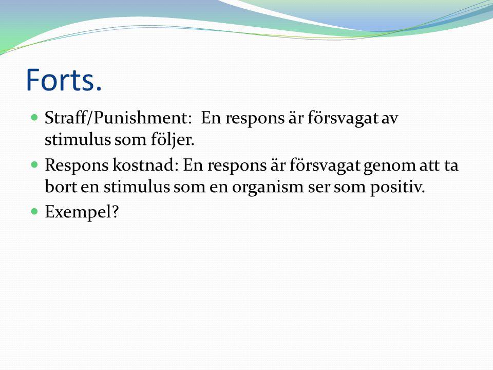 Forts.  Straff/Punishment: En respons är försvagat av stimulus som följer.  Respons kostnad: En respons är försvagat genom att ta bort en stimulus s