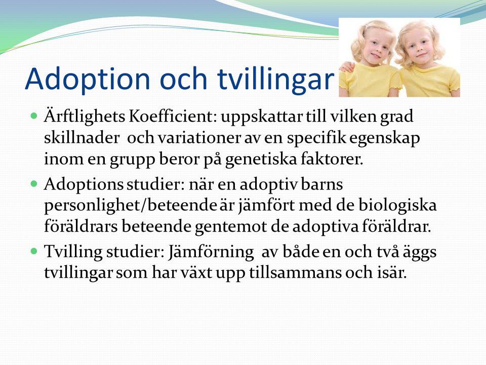 Adoption och tvillingar  Ärftlighets Koefficient: uppskattar till vilken grad skillnader och variationer av en specifik egenskap inom en grupp beror