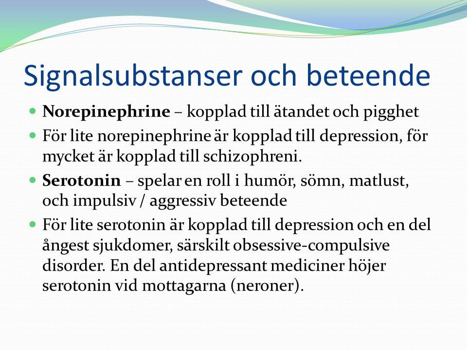 Signalsubstanser och beteende  Norepinephrine – kopplad till ätandet och pigghet  För lite norepinephrine är kopplad till depression, för mycket är