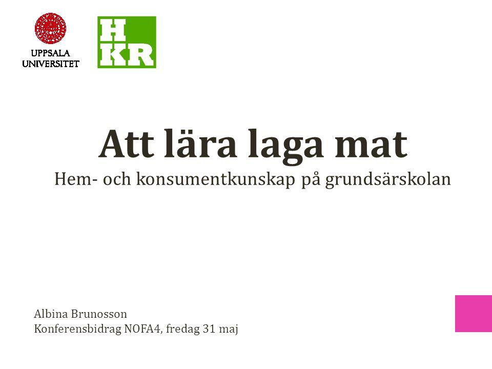 Albina Brunosson Konferensbidrag NOFA4, fredag 31 maj Att lära laga mat Hem- och konsumentkunskap på grundsärskolan