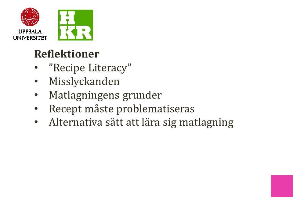 Reflektioner • Recipe Literacy • Misslyckanden • Matlagningens grunder • Recept måste problematiseras • Alternativa sätt att lära sig matlagning