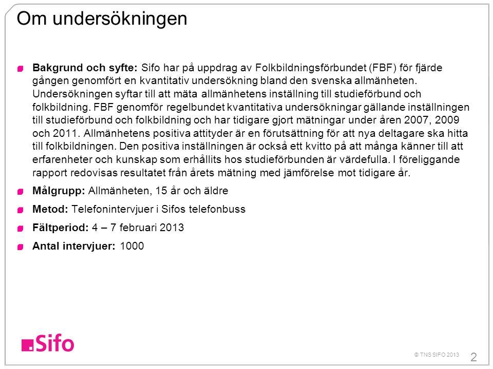 2 © TNS SIFO 2013 Om undersökningen Bakgrund och syfte: Sifo har på uppdrag av Folkbildningsförbundet (FBF) för fjärde gången genomfört en kvantitativ undersökning bland den svenska allmänheten.