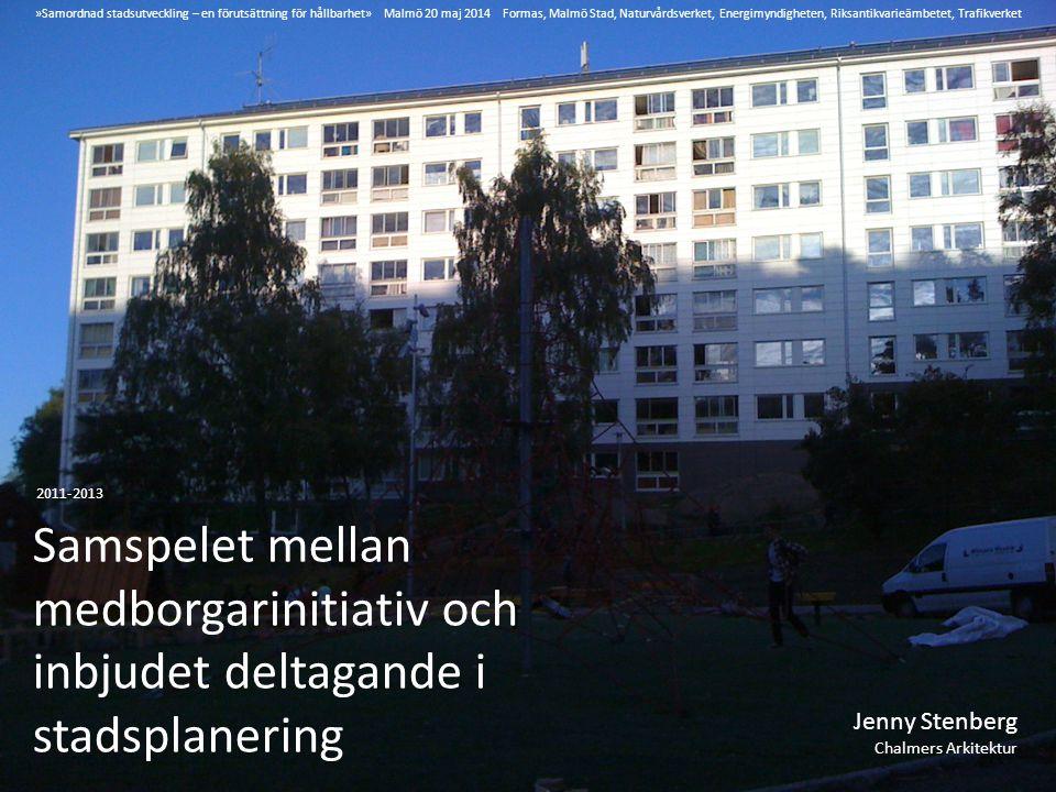 Samspelet mellan medborgarinitiativ och inbjudet deltagande i stadsplanering Jenny Stenberg Chalmers Arkitektur 2011-2013 »Samordnad stadsutveckling ‒