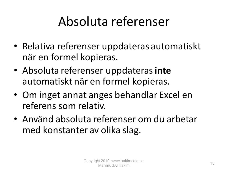 Absoluta referenser • Relativa referenser uppdateras automatiskt när en formel kopieras.