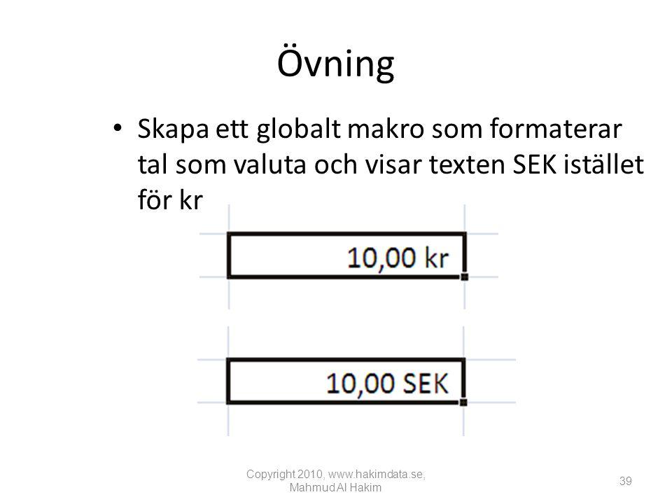 Övning • Skapa ett globalt makro som formaterar tal som valuta och visar texten SEK istället för kr.