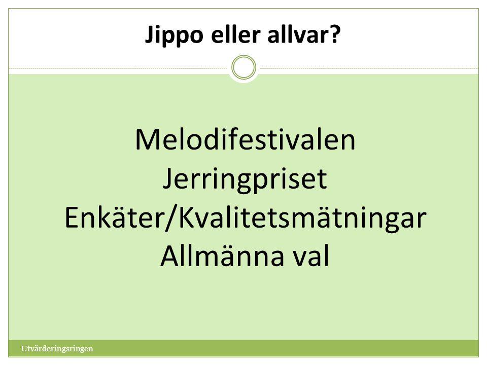 Jippo eller allvar? Utvärderingsringen Melodifestivalen Jerringpriset Enkäter/Kvalitetsmätningar Allmänna val