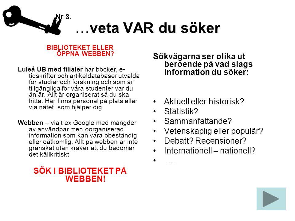 …veta VAR du söker BIBLIOTEKET ELLER ÖPPNA WEBBEN? Luleå UB med filialer har böcker, e- tidskrifter och artikeldatabaser utvalda för studier och forsk