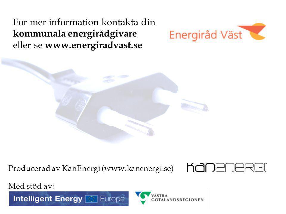För mer information kontakta din kommunala energirådgivare eller se www.energiradvast.se Med stöd av: Producerad av KanEnergi (www.kanenergi.se)