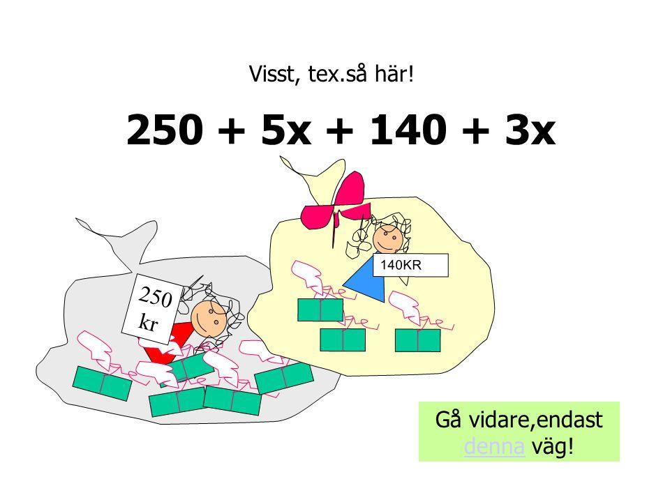 250 kr 140KR Kan man skriva ett uttryck för värdet av båda säckarnas innehåll tillsammans? Klicka på alternativ (röd eller grön)! JaNej