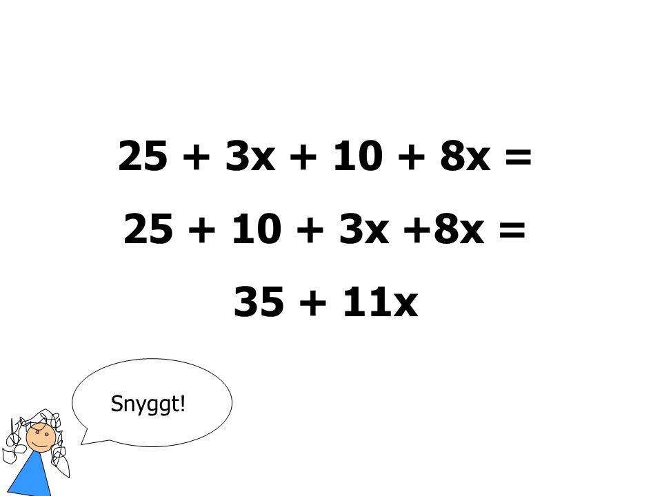Försök förenkla detta uttryck: 25 + 3x + 10 + 8x Klicka när du vill se svaret! Städa och räkna ihop!