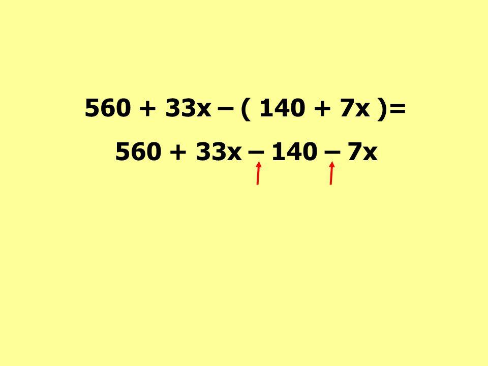 """560 + 33x – ( 140 + 7x ) När man ska """"ta bort"""" det som står i en parentes betyder det att man ska ta bort varje """"del"""" i parentesen."""