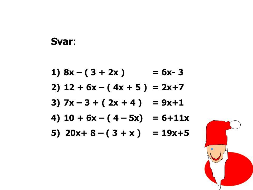 Försök förenkla de här uttrycken. 1)8x – ( 3 + 2x ) 2)12 + 6x – ( 4x + 5 ) 3)7x – 3 + ( 2x + 4 ) 4)10 + 6x – ( 4 – 5x) 5)20x+ 8 – ( 3 + x ) Klicka när