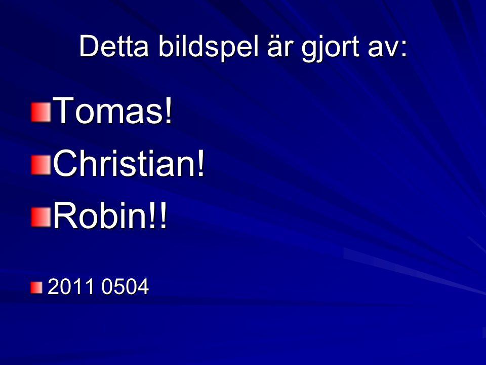 Detta bildspel är gjort av: Tomas!Christian!Robin!! 2011 0504