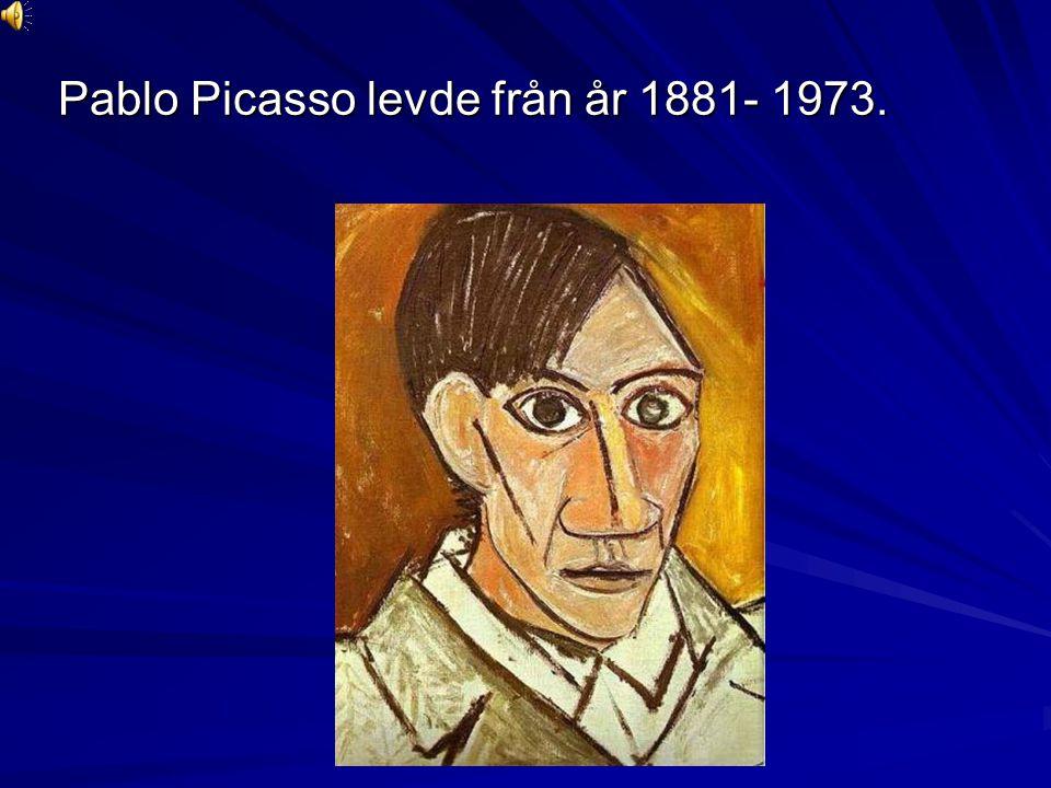 Pablo Picasso levde från år 1881- 1973.