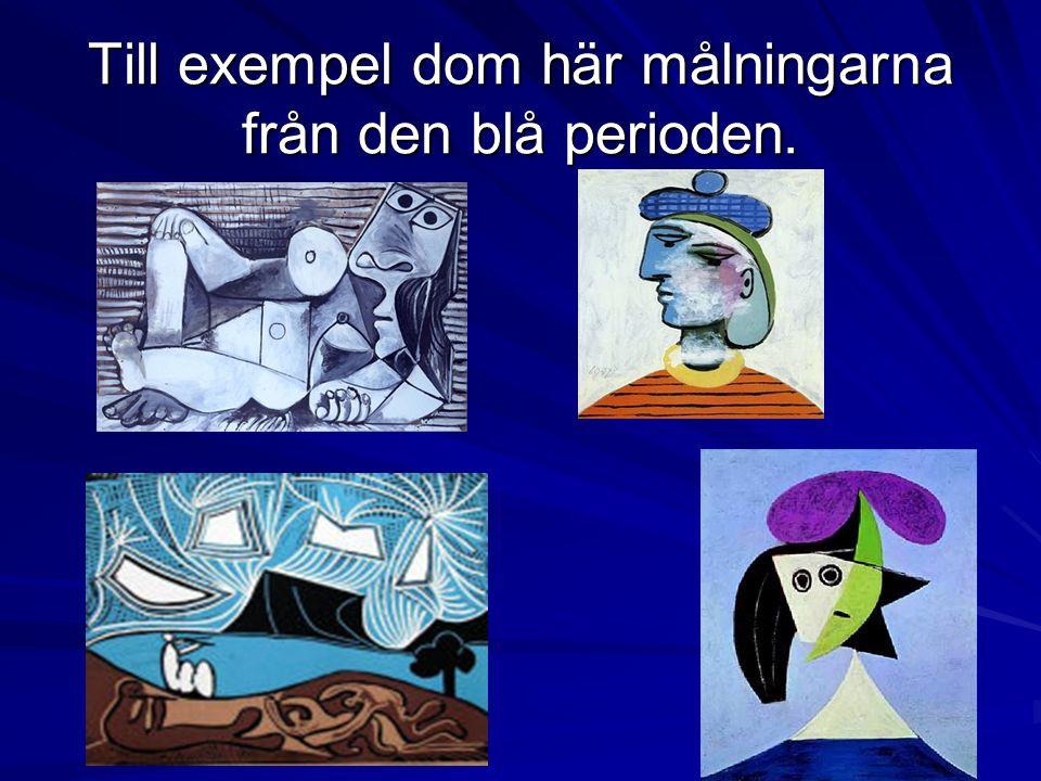 Till exempel dom här målningarna från den blå perioden.