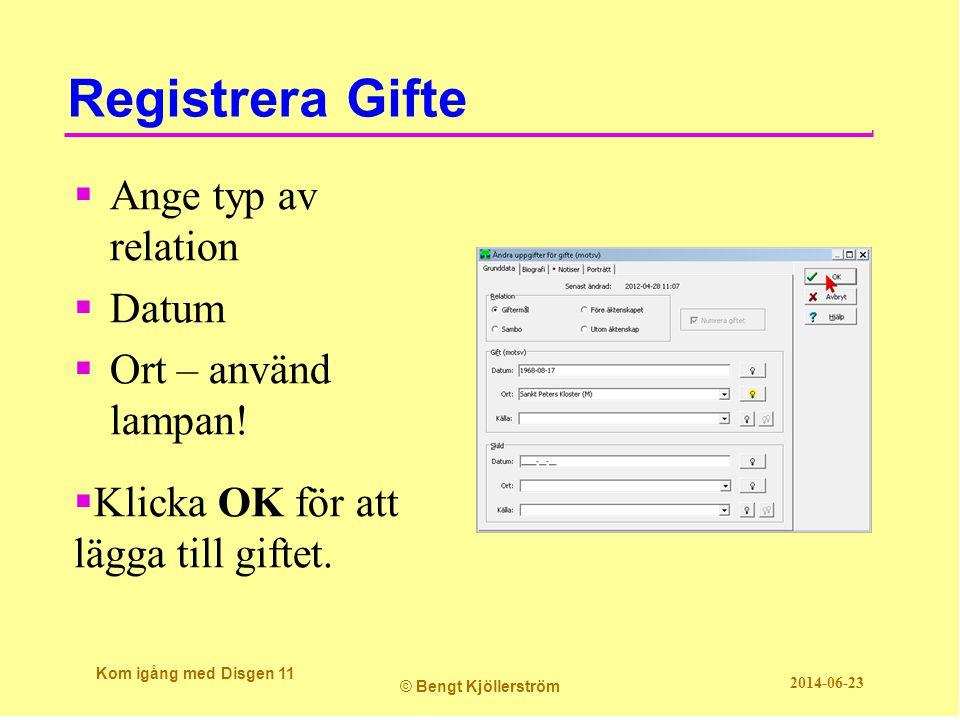 Registrera Gifte  Ange typ av relation  Datum  Ort – använd lampan.
