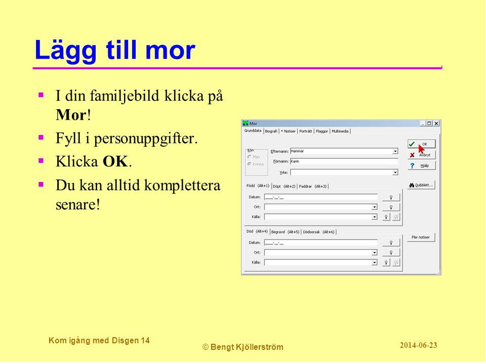Lägg till mor  I din familjebild klicka på Mor. Fyll i personuppgifter.