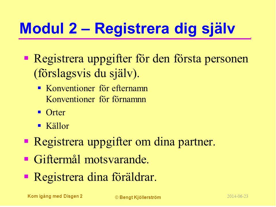 Modul 2 – Registrera dig själv  Registrera uppgifter för den första personen (förslagsvis du själv).