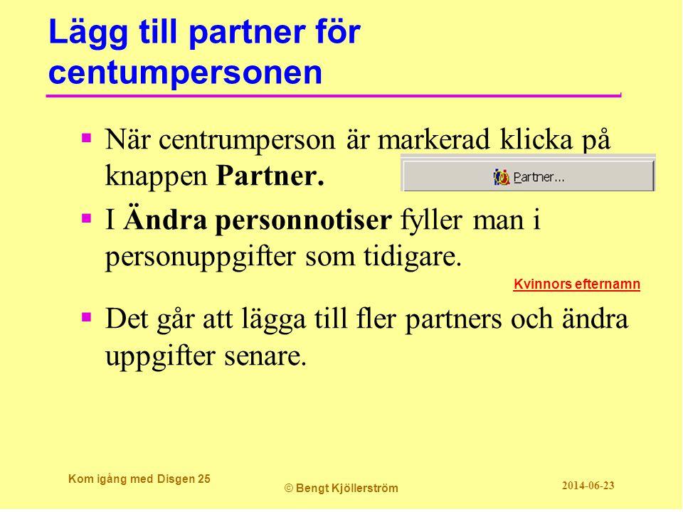 Lägg till partner för centumpersonen  När centrumperson är markerad klicka på knappen Partner.