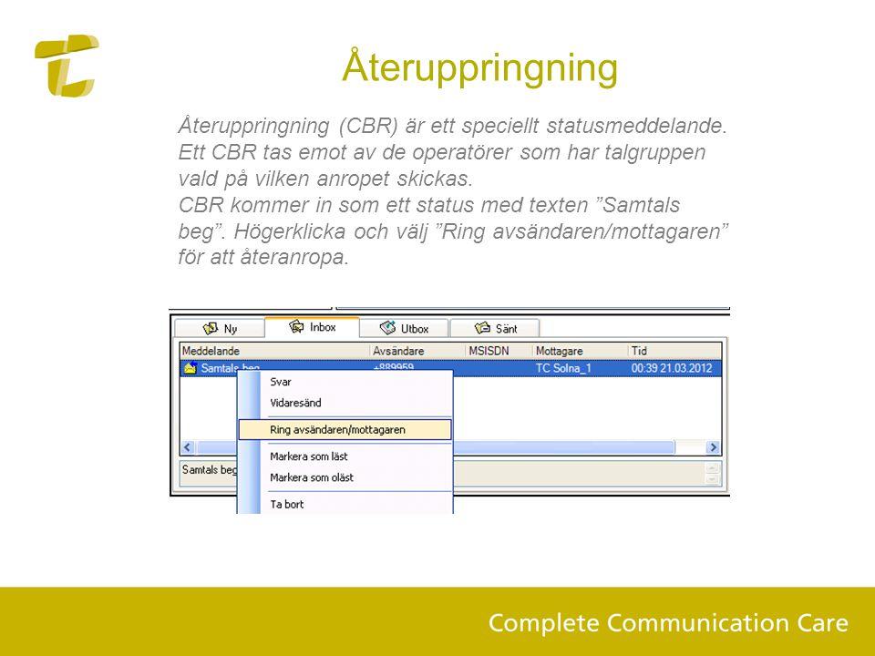 Återuppringning Återuppringning (CBR) är ett speciellt statusmeddelande. Ett CBR tas emot av de operatörer som har talgruppen vald på vilken anropet s