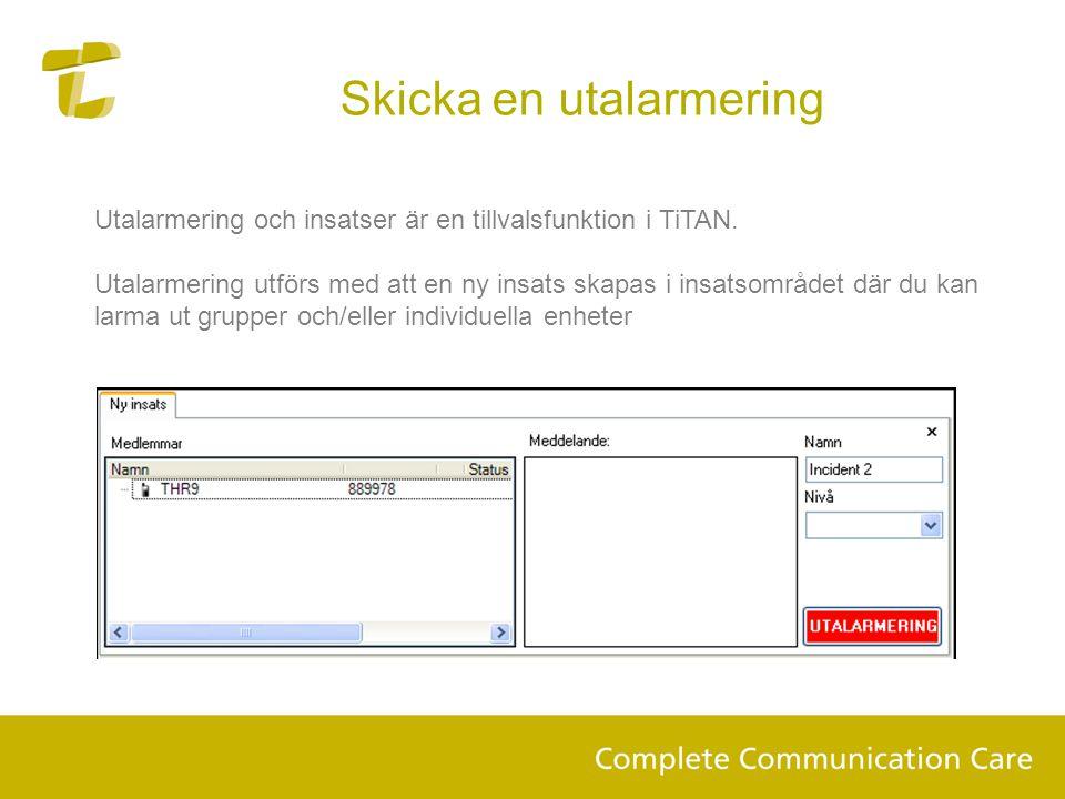 Skicka en utalarmering Utalarmering och insatser är en tillvalsfunktion i TiTAN. Utalarmering utförs med att en ny insats skapas i insatsområdet där d