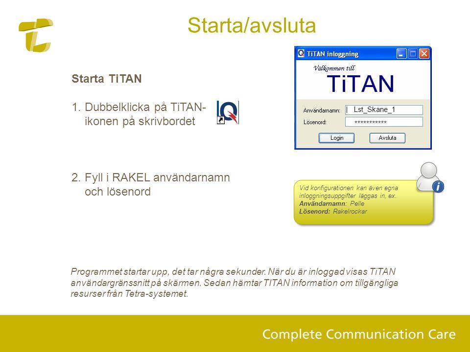 Starta TiTAN 1. Dubbelklicka på TiTAN- ikonen på skrivbordet 2. Fyll i RAKEL användarnamn och lösenord Vid konfigurationen kan även egna inloggningsup