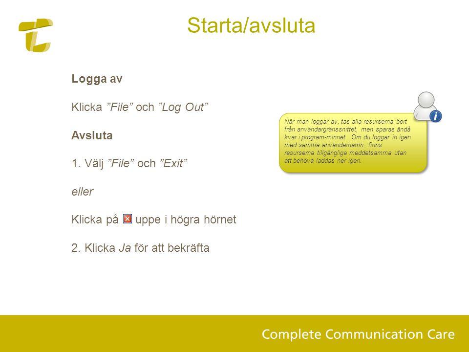 """Logga av Klicka """"File"""" och """"Log Out"""" Avsluta 1. Välj """"File"""" och """"Exit"""" eller Klicka på uppe i högra hörnet 2. Klicka Ja för att bekräfta När man logga"""