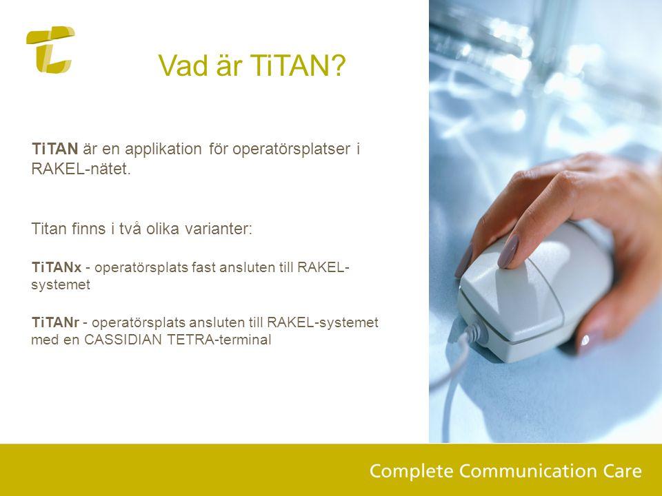 Vad är TiTAN? TiTAN är en applikation för operatörsplatser i RAKEL-nätet. Titan finns i två olika varianter: TiTANx - operatörsplats fast ansluten til