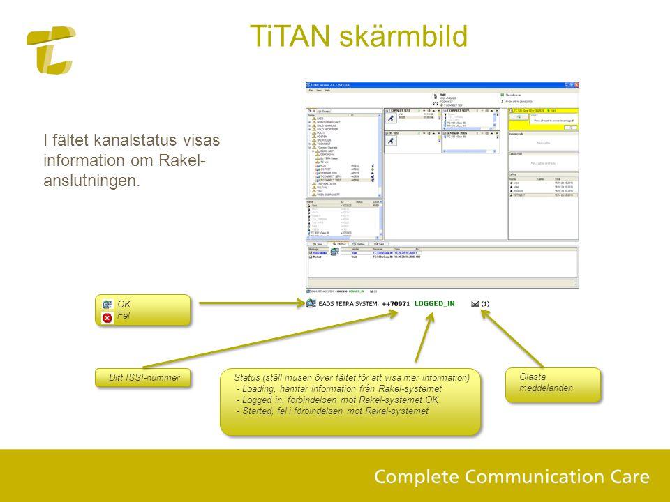 TiTAN skärmbild Ditt ISSI-nummer I fältet kanalstatus visas information om Rakel- anslutningen. Status (ställ musen över fältet för att visa mer infor