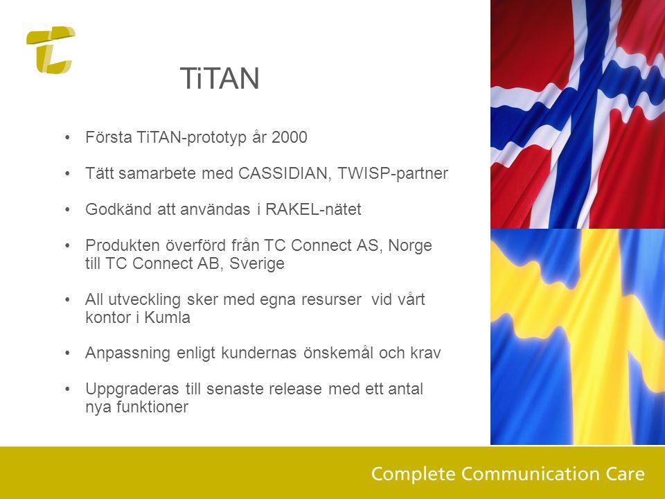 •Första TiTAN-prototyp år 2000 •Tätt samarbete med CASSIDIAN, TWISP-partner •Godkänd att användas i RAKEL-nätet •Produkten överförd från TC Connect AS