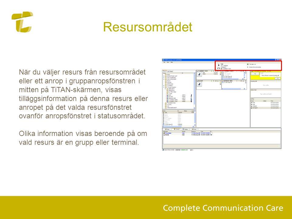 Resursområdet När du väljer resurs från resursområdet eller ett anrop i gruppanropsfönstren i mitten på TiTAN-skärmen, visas tilläggsinformation på denna resurs eller anropet på det valda resursfönstret ovanför anropsfönstret i statusområdet.