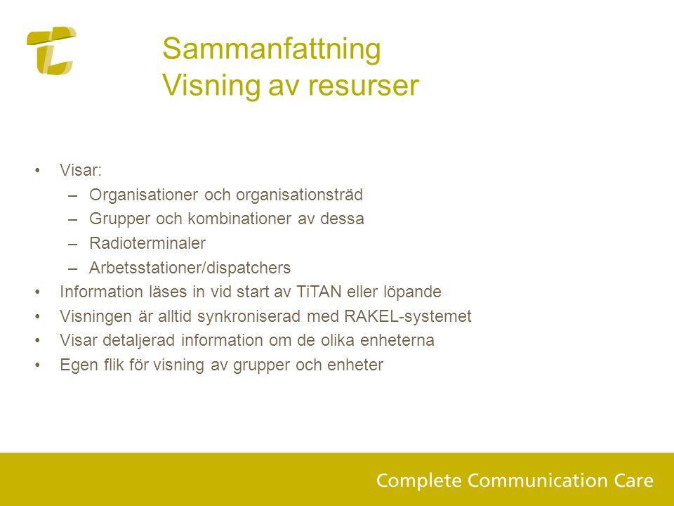 Sammanfattning Visning av resurser •Visar: –Organisationer och organisationsträd –Grupper och kombinationer av dessa –Radioterminaler –Arbetsstationer