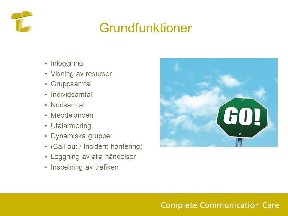 Grundfunktioner •Inloggning •Visning av resurser •Gruppsamtal •Individsamtal •Nödsamtal •Meddelanden •Utalarmering •Dynamiska grupper •(Call out / Inc