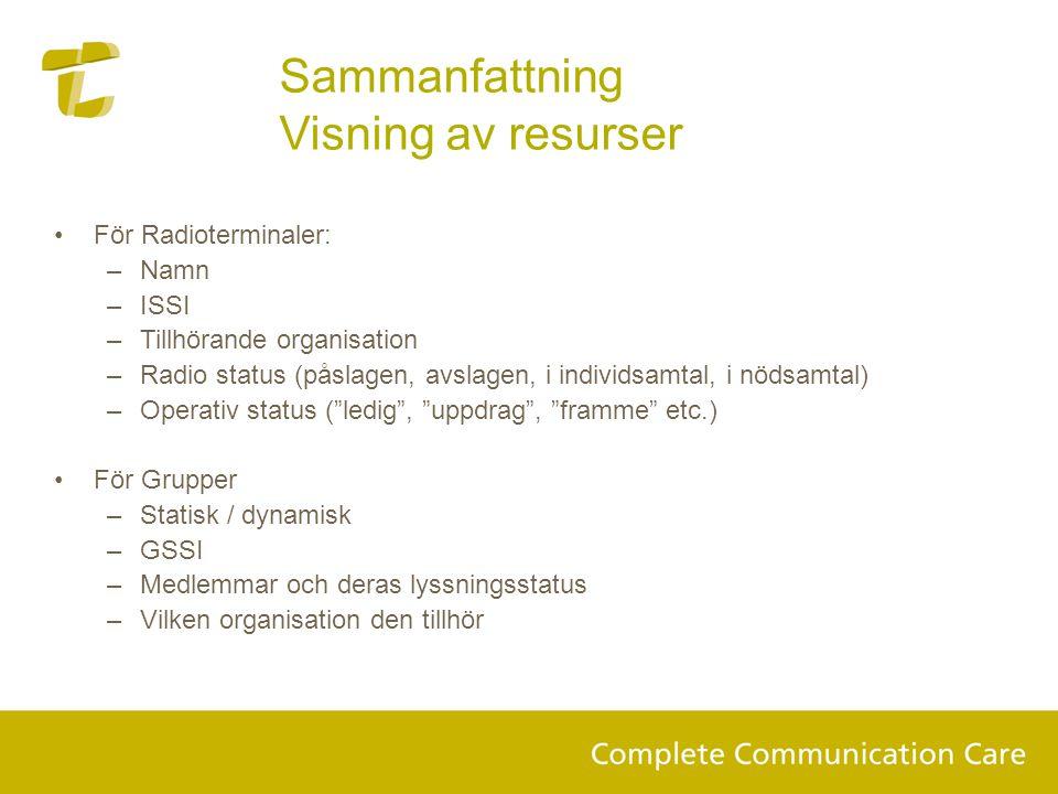 Sammanfattning Visning av resurser •För Radioterminaler: –Namn –ISSI –Tillhörande organisation –Radio status (påslagen, avslagen, i individsamtal, i n