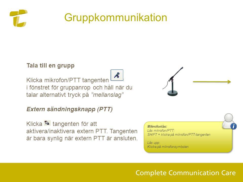 Tala till en grupp Klicka mikrofon/PTT tangenten i fönstret för gruppanrop och håll när du talar alternativt tryck på mellanslag Extern sändningsknapp (PTT) Klicka tangenten för att aktivera/inaktivera extern PTT.