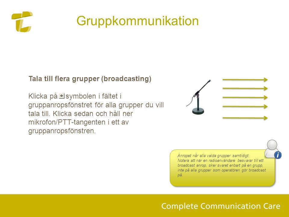 Tala till flera grupper (broadcasting) Klicka på symbolen i fältet i gruppanropsfönstret för alla grupper du vill tala till.