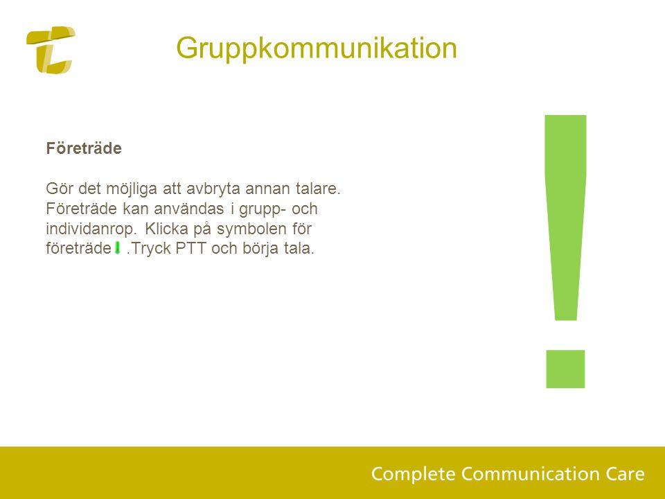 Företräde Gör det möjliga att avbryta annan talare. Företräde kan användas i grupp- och individanrop. Klicka på symbolen för företräde.Tryck PTT och b