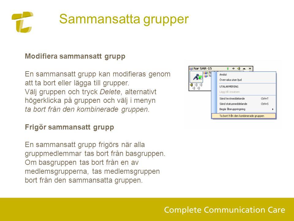 Modifiera sammansatt grupp En sammansatt grupp kan modifieras genom att ta bort eller lägga till grupper. Välj gruppen och tryck Delete, alternativt h