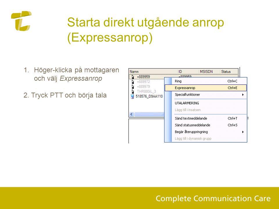1.Höger-klicka på mottagaren och välj Expressanrop 2. Tryck PTT och börja tala Starta direkt utgående anrop (Expressanrop)
