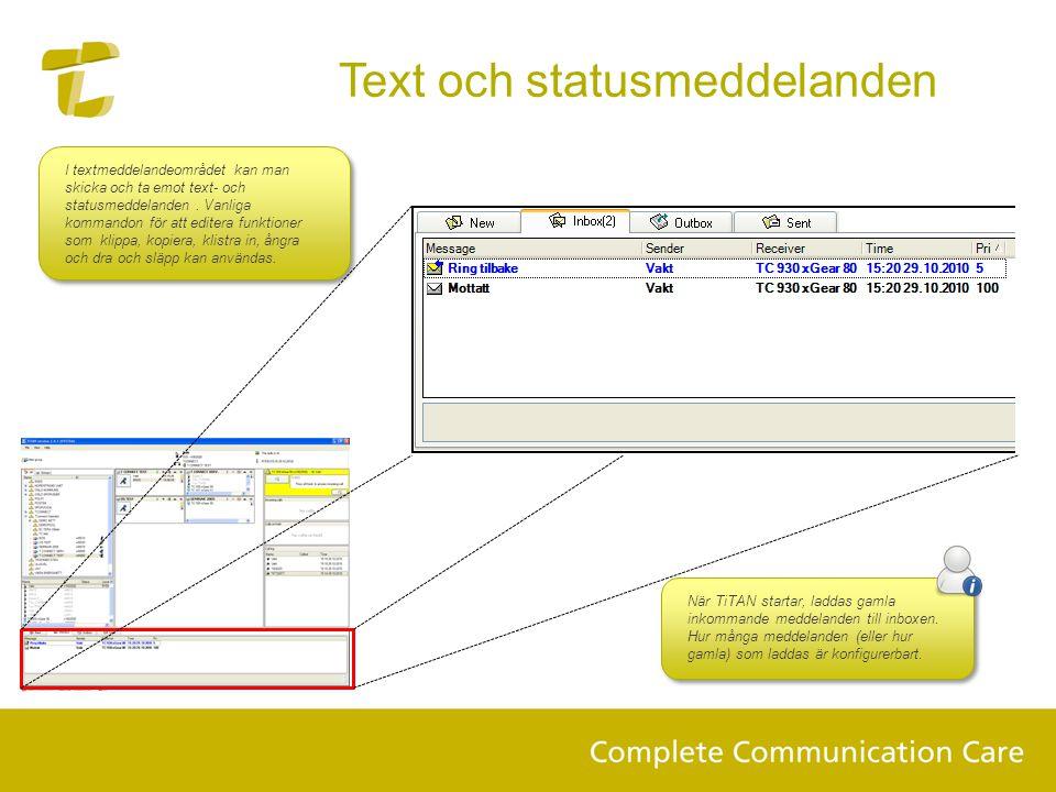 I textmeddelandeområdet kan man skicka och ta emot text- och statusmeddelanden. Vanliga kommandon för att editera funktioner som klippa, kopiera, klis
