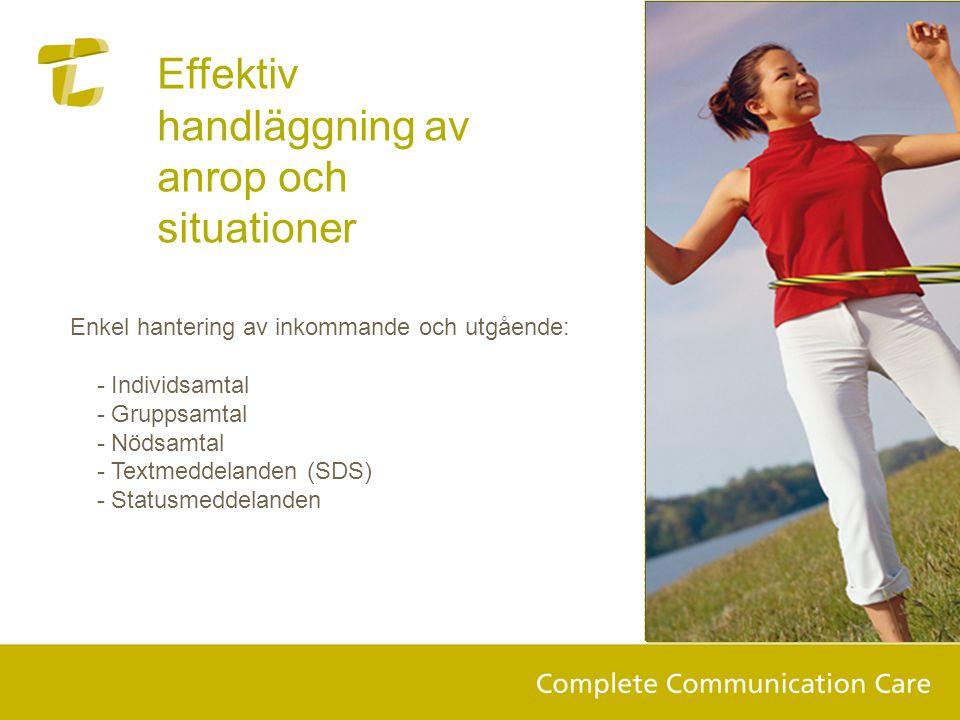 Effektiv handläggning av anrop och situationer Enkel hantering av inkommande och utgående: - Individsamtal - Gruppsamtal - Nödsamtal - Textmeddelanden