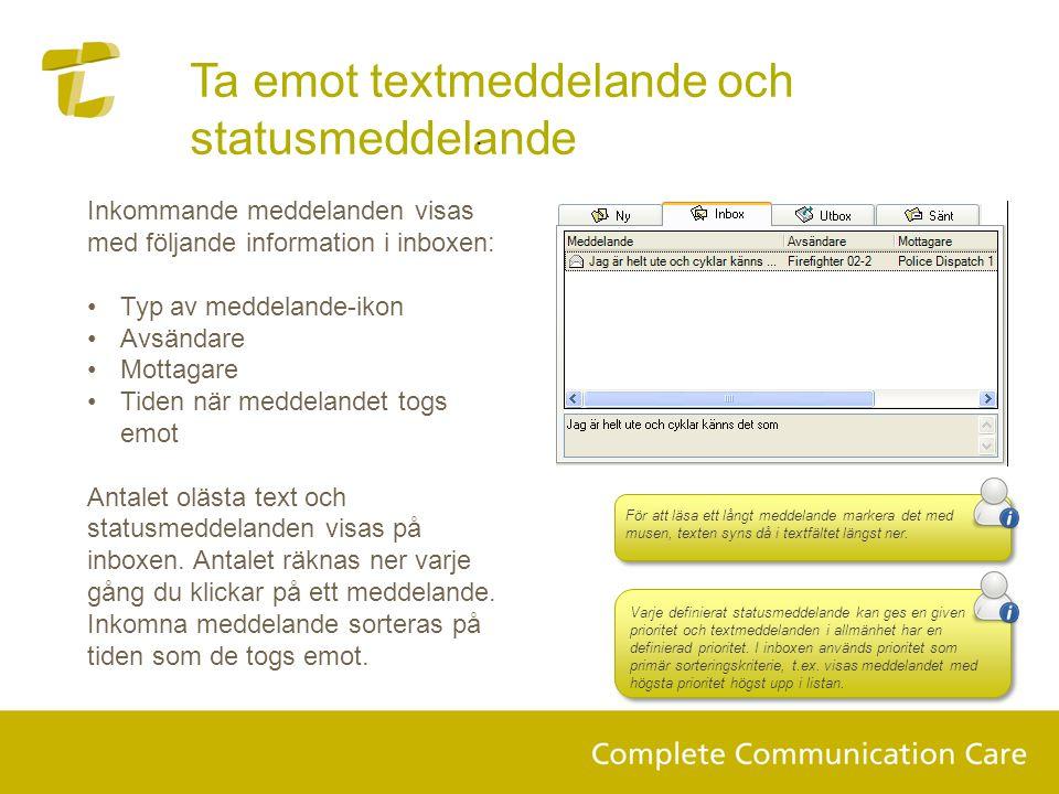 Inkommande meddelanden visas med följande information i inboxen: •Typ av meddelande-ikon •Avsändare •Mottagare •Tiden när meddelandet togs emot Antalet olästa text och statusmeddelanden visas på inboxen.