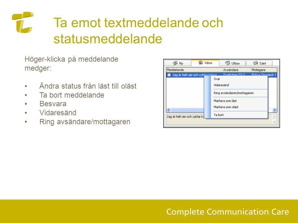 Höger-klicka på meddelande medger: •Ändra status från läst till oläst •Ta bort meddelande •Besvara •Vidaresänd •Ring avsändare/mottagaren Ta emot textmeddelande och statusmeddelande.