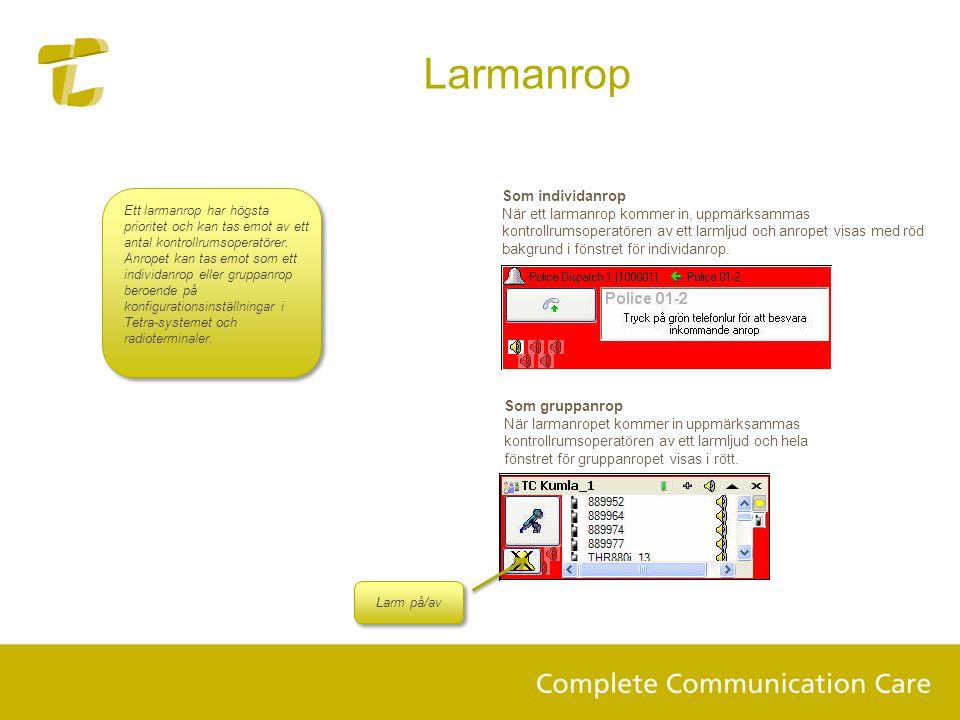 Ett larmanrop har högsta prioritet och kan tas emot av ett antal kontrollrumsoperatörer.
